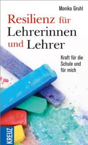 Buch: Monika Gruhl: Resilienz für Lehrerinnen und Lehrer - Kraft für die Schule und für mich